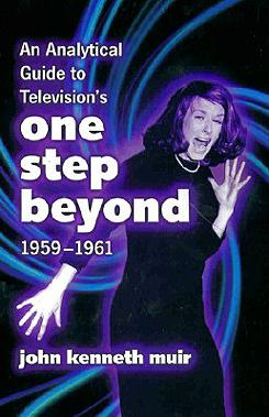 John Kenneth Muir's Retro TV Files: One Step Beyond